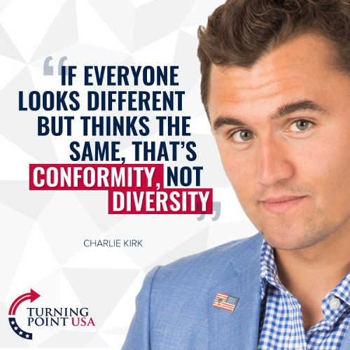 quote charlie kirk if everyone looks different but thinks same thats conformity not diversity