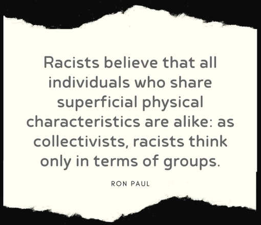 quote ron paul racists believe all individuals share superficial physical think only terms of groups