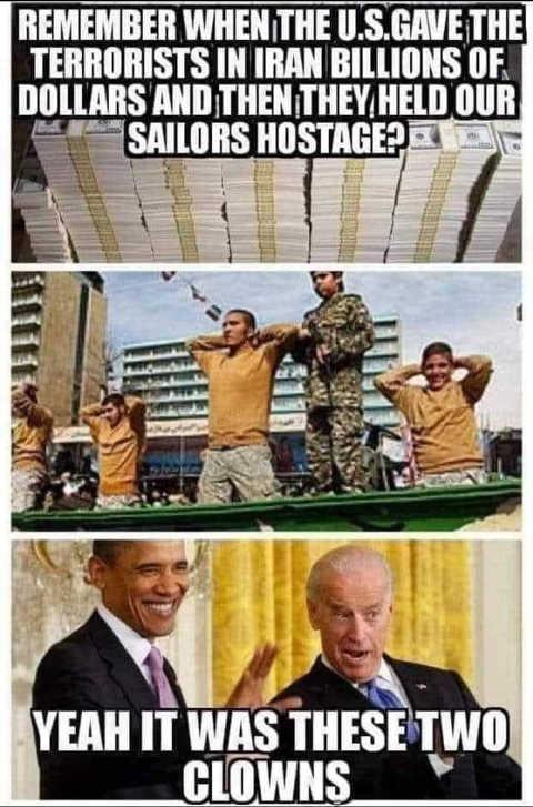 reminder remember us gave terrorists iran billions held sailors hostage obama biden