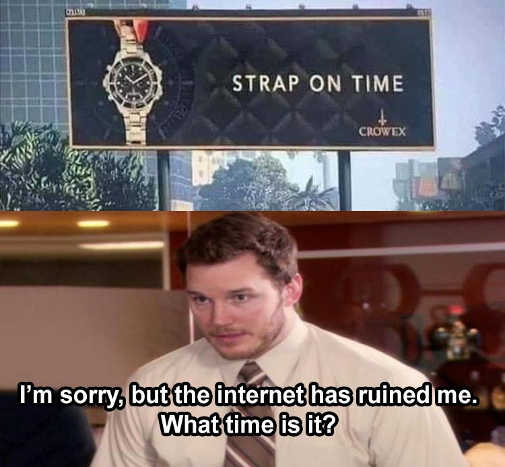 strap on the time sign sorry internet has ruined me parks recreation