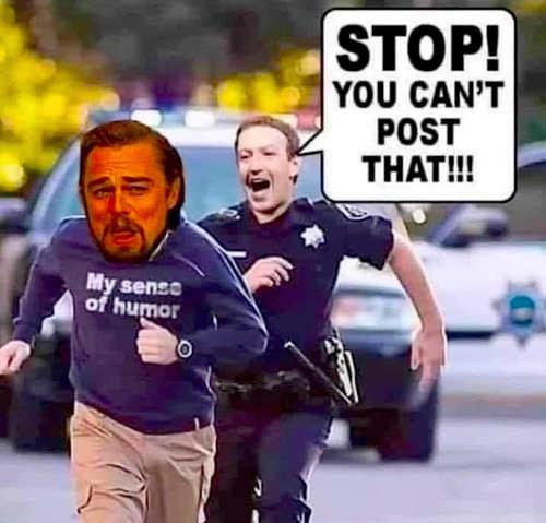 zuckerberg cop cant post that my sense of humor running