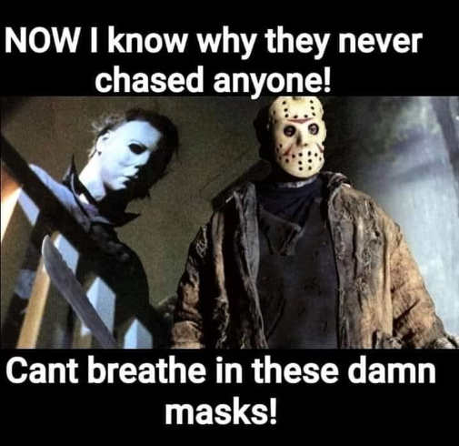 now i know why they never chased anyone cant breath in damn masks jason michael myers
