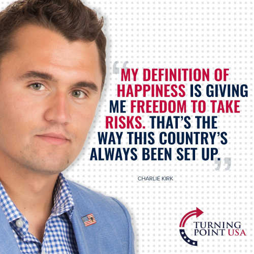 quote charlie kirk definition of happiness freedom to take risks