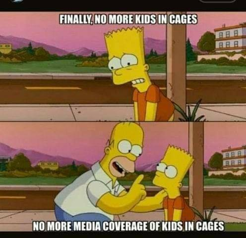 finally no more kids in cages no more media coverage simpsons