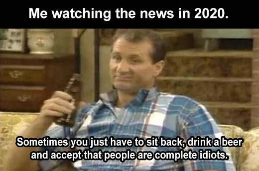me watching news 2020 people are idiots al bundy