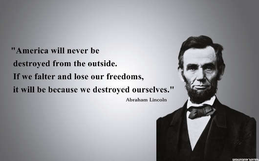 quote abraham lincoln america will never be destroyed from outside
