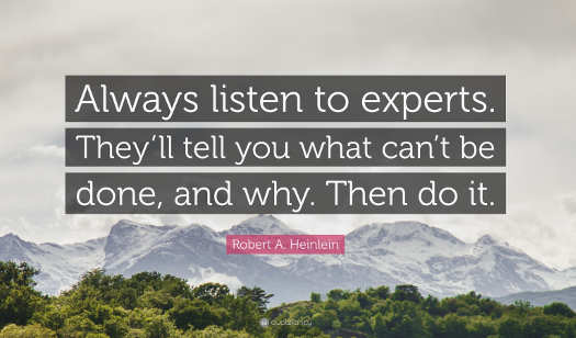 quote always listen to the expert tell you what cant be done and why do it heinlein