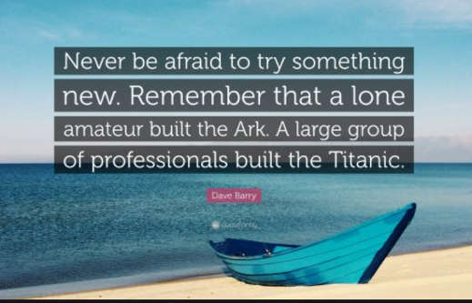 quote dave barry never be afraid to try something new lone amateur ark team pros built titanic