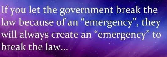 quote if you let government break law emergency will create to do so