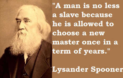 quote lysander spooner man no less slave choose new master one term of years