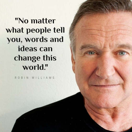 quote robin williams no matter what people tell you words ideas can change this world