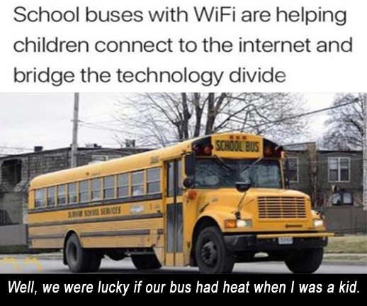 school buses with wifi helping children we were lucky if they had heat