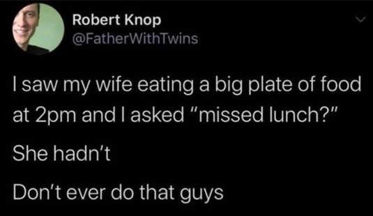 tweet robert knop wife eating big plate of food missed lunch