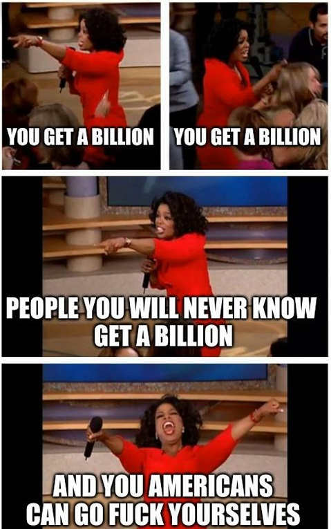 stimulus you get a billion americans can go fuck yourselves oprah