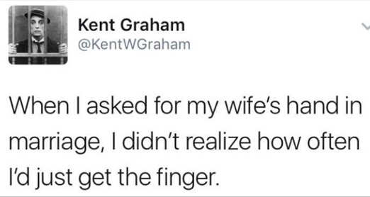tweet kent graham when ask wifes hand in marriage didnt realize how often get finger