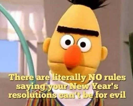 bert no rules saying new years resolutions cant be for evil