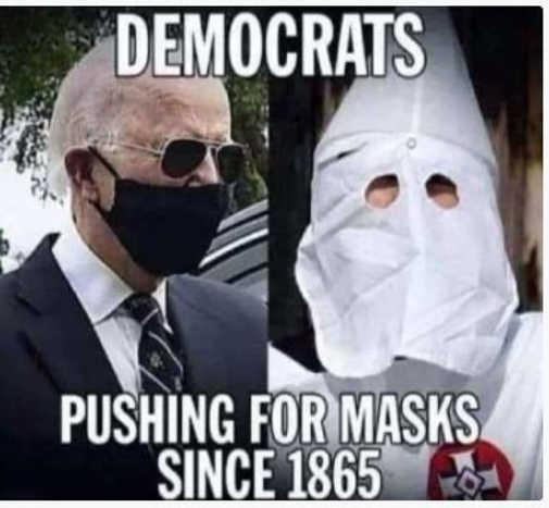 democrats pushing masks since 1865 kkk joe biden facemask