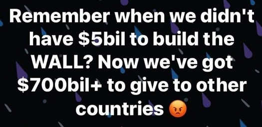 flashback remember didnt have 5 billion to build wall but now 700 billion give to other countries