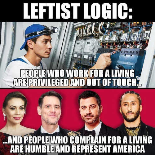 leftist logic people who work privileged out of touch people who complain humble represent america