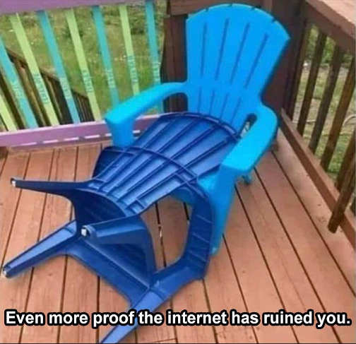 more proof internet ruined you chairs bj