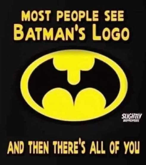 most people see batman logo then theres all of you