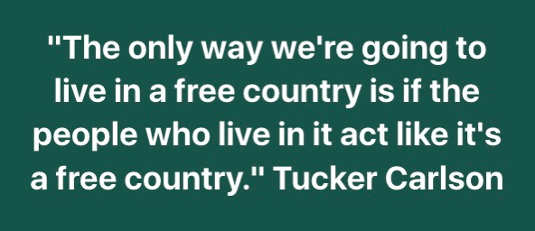 quote tucker carlson only way going to live in free country act like it
