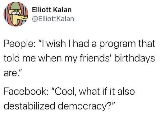 tweet elliot kalan program friends birthdays facebook cool what if it also destabilized democracy
