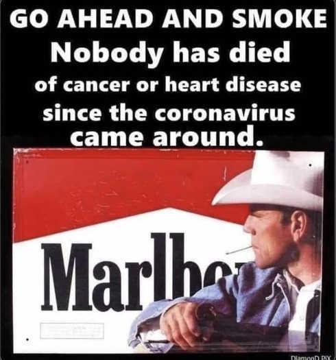 go ahead smoke nobody died cancer heart disease since coronavirus came around
