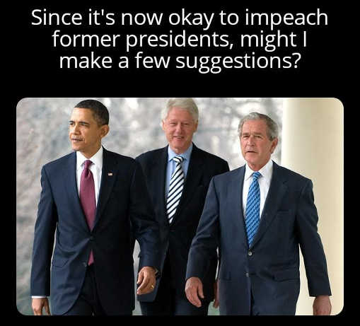 if ok to impeach former presidents how about bush clinton obama