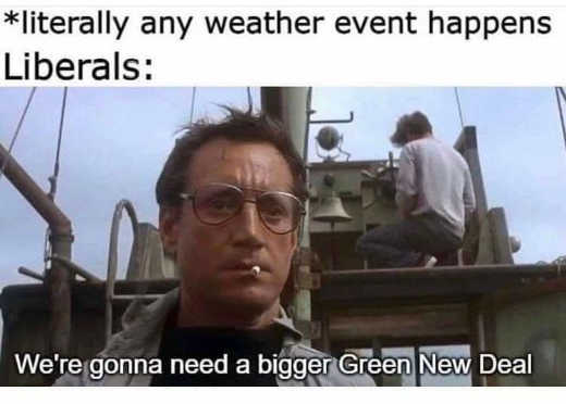 liberals any weather even happens jaws gonna need bigger green new deal