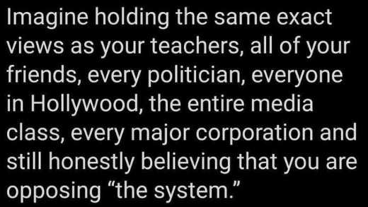 message imagine holding exact views teachers politicisn media hollywood corporation opposing system