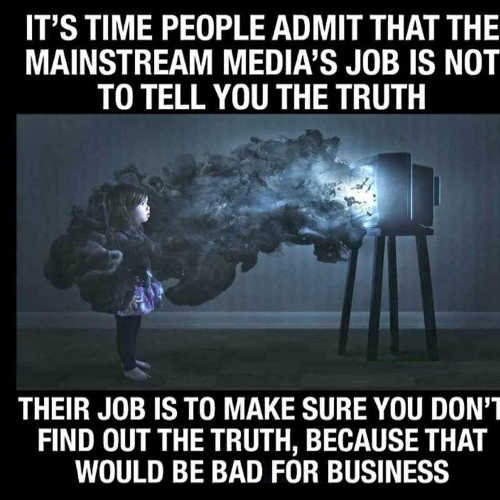 message mainstream media job not tell truth make sure dont find out bad for business