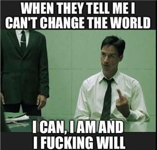 message when tell me cant change world can am will