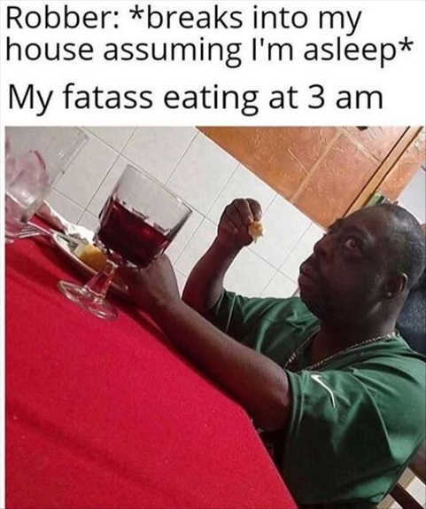 robber breaks into house sleeping fatass eating 3am