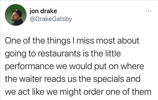 tweet jon drake miss going to restaurants specials might order one