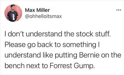 tweet max miller dont understand stock stuff bernie forrest gump