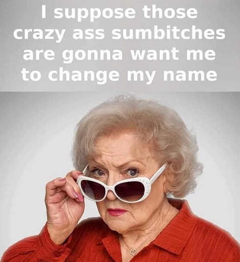 betty white suppose crazy cancel culture want me to change name
