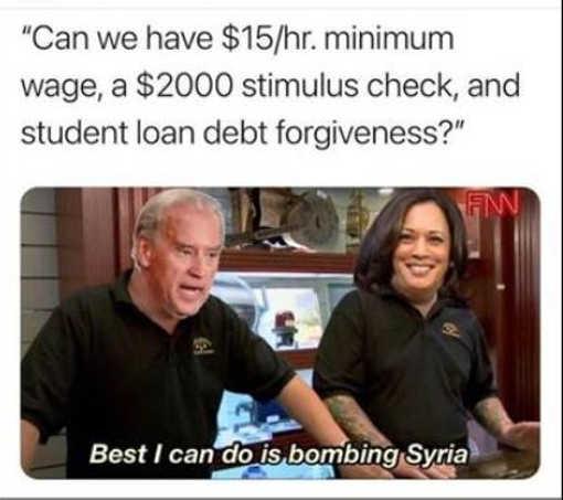 liberals biden harris minimum wage stimulus student loan best i can do bombing syria