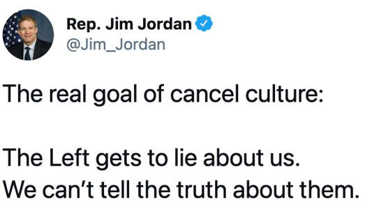 tweet jim jordan real goal cancel culture lie cant tell truth