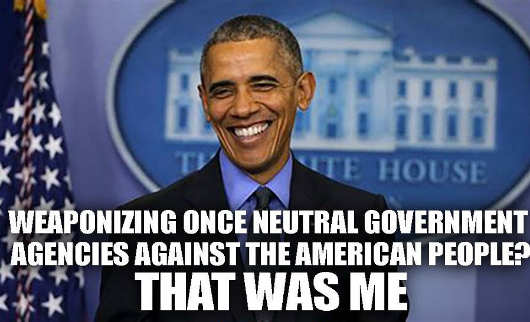 obama weaponizing neutral government agencies against people that was me