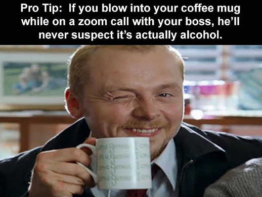 pro tip blow on coffee cup zoom boss wont know alcohol