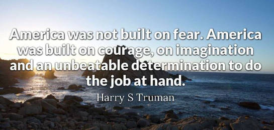 quote harry truman america was not built on fear determination imagination
