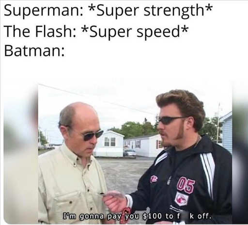 superman super strength flash speed batman 100 dollars to fuck off