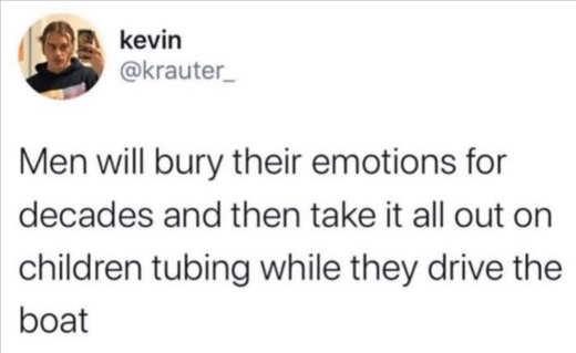 tweet kevin men bury emotions take it out children tubing boat