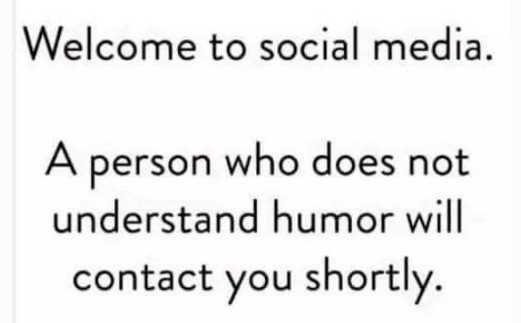 welcome to social media person no sense humor contact you shortly