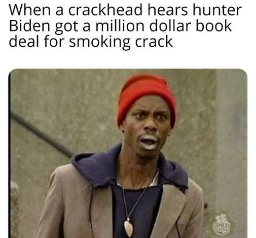 when crackhead hears hunter biden million dollar book deal crack