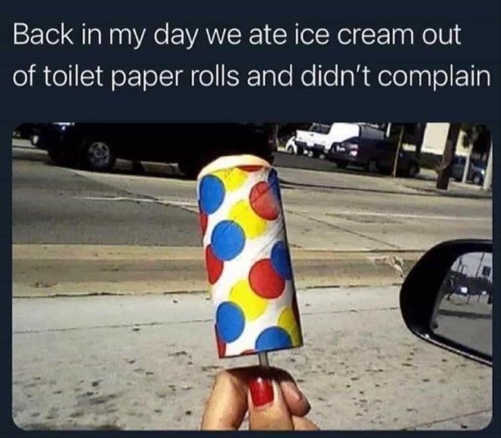 ate ice cream from toilet roll pushup back in my day