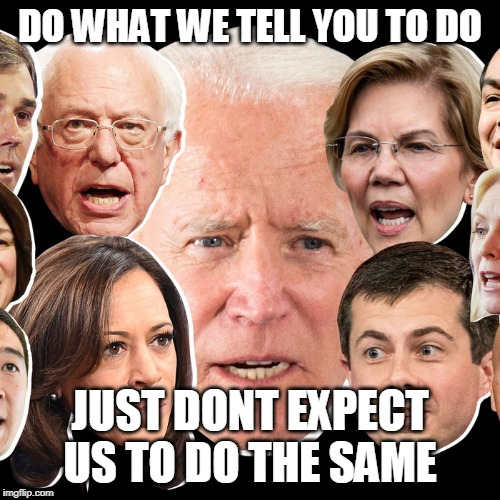 do what youre told dont expect biden warren newsom whitmer pete kamala todo same