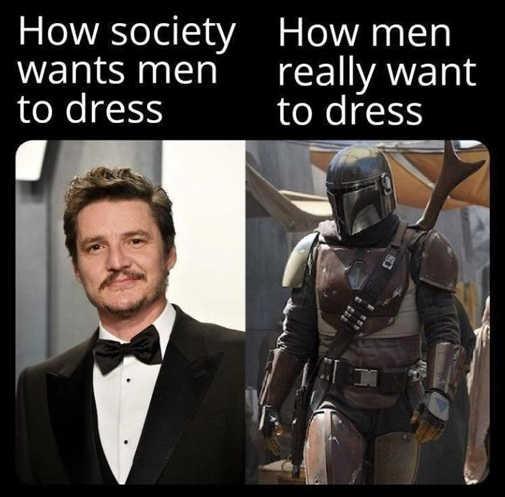 how society wants me dress tux real men mandalorian