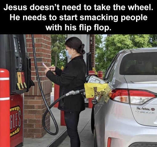 jesus wheel smack flipflop facemask out of order gas pump